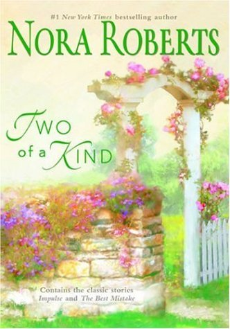 By Nora Roberts Two Of A Kind: Impulse\The Best Mistake (Mira Hardbacks) (First Thus) [Hardcover] (The Best Mistake Nora Roberts)
