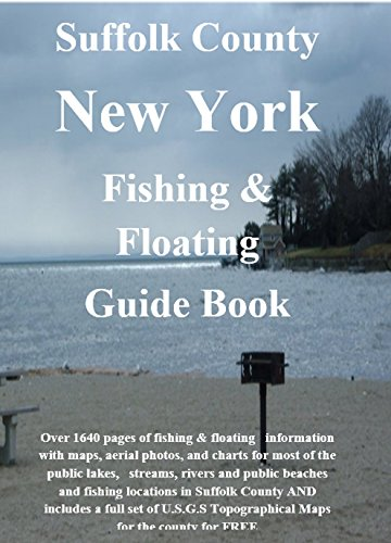 Long Island and Suffolk County New York Fishing & Floating Guide Book: Complete fishing and floating information for Suffolk County New York (New York Fishing & Floating Guide Books)