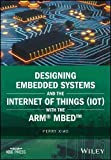 Designing Embedded Systems and the Internet ofThings (IoT) with the Arm® Mbed
