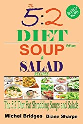 The 5:2 Diet Soup and Salad Recipes: Fat Shredding 5:2 Diet Recipes to Help You Lose Weight Faster and Stay Healthy (Fast Diet Recipe Book)