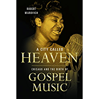 A City Called Heaven: Chicago and the Birth of Gospel Music (Music in American Life) book cover