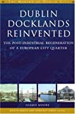 Dublin Docklands Reinvented: The Post-industrial Regeneration of a European City Quarter (The Making of Dublin)