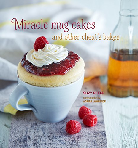 Miracle Mug Cakes and Other Cheat's Bakes: 28 quick and easy recipes for tasty treats by Suzy Pelta