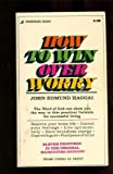 How to Win over Worry, John E. Haggai, 0310257123