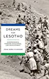Dreams for Lesotho: Independence, Foreign Assistance, and Development (Helen Kellogg Institute Series on Democracy and Development)