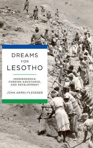 Dreams for Lesotho: Independence, Foreign Assistance, and Development (Kellogg Institute Series on Democracy and Development)