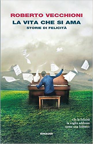 La vita che si ama. Storie di felicità Book Cover