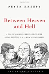 Between Heaven and Hell: A Dialog Somewhere Beyond Death with John F. Kennedy, C. S. Lewis & Aldous Huxley Paperback