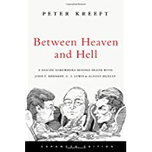 Between Heaven And Hell: A Dialog Somewhere Beyond Death, JFK, C.S. Lewis  and  Aldous Huxley