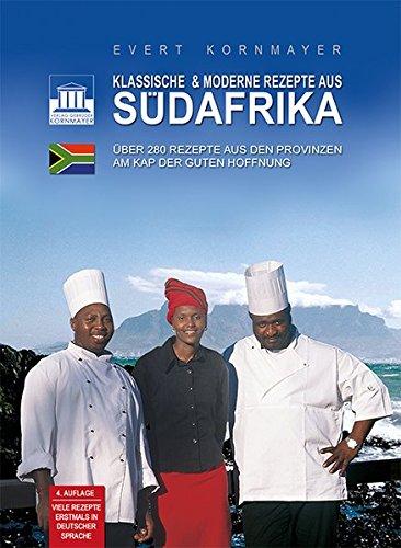 Klassische & moderne Rezepte aus Südafrika: Über 230 Rezepte aus den Provinzen am Kap der Guten Hoffnung - viele erstmals in deutscher Sprache