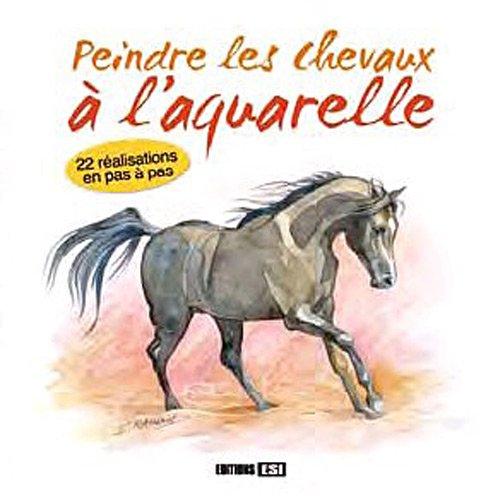 Peindre les chevaux à l'aquarelle : 22 réalisations en pas à pas