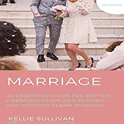 Marriage: 50 Essential Guides for Better Communication and Keeping the Intimacy Flame Burning!