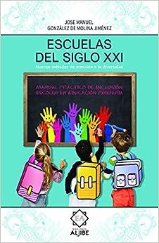 Escuelas Del Siglo Xxi por Jose Manuel González De Molina Jiménez