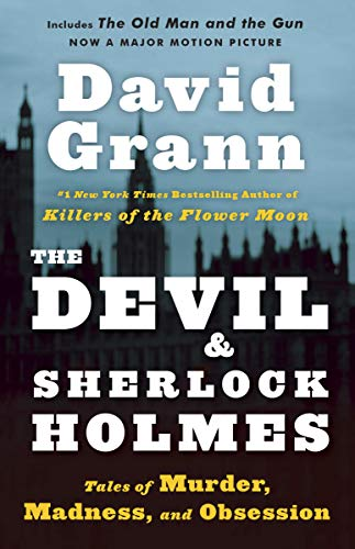 The Devil and Sherlock Holmes: Tales of Murder, Madness, and Obsession