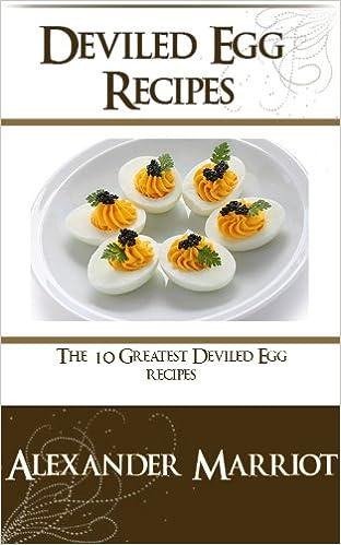 Deviled Egg Recipes: The 10 Greatest Deviled Egg Recipes Ever