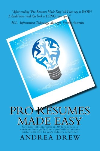 Pro Resumes Made Easy: Get more Job Interviews in 30 days or less ...