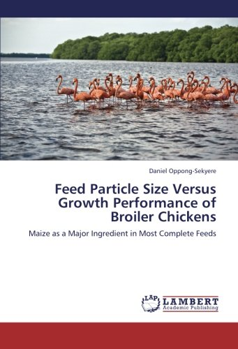 Feed Particle Size Versus Growth Performance of Broiler Chickens: Maize as a Major Ingredient in Most Complete Feeds