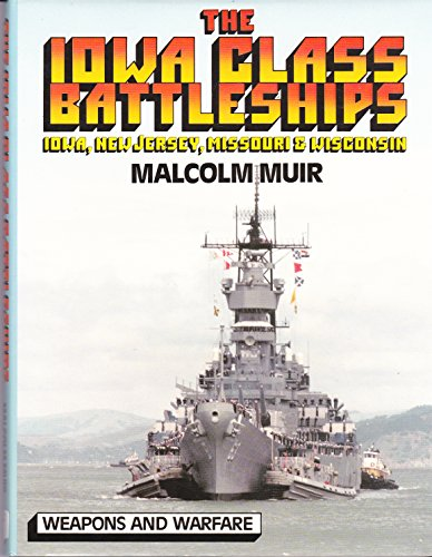 The Iowa Class Battleships: Iowa, New Jersey, Missouri & Wisconsin (Weapons and Warfare) (Iowa Class Ships)