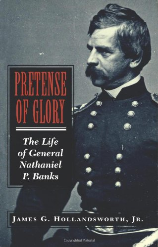 Pretense of Glory: The Life of General Nathaniel P. Banks