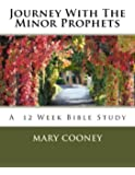 Journey With The Minor Prophets: A Bible Study