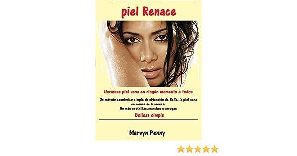 Amazon.com: piel Renace: Una piel hermosa y saludable en muy poco tiempo. Un método simple y económico para lograr una piel hermosa y saludable en menos de ...