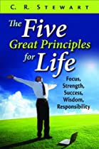 The Five Great Principles For Life: Focus, Strength, Success, Wisdom, Responsibility
