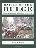 Battle of the Bulge: Hitler's Ardennes Offensive, 1944-1945 by Danny S. Parker front cover