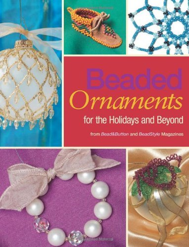 Beaded Ornaments for the Holidays and Beyond [Paperback] [2009] (Author) Editors of BeadStyle and Bead&Button magazines (Beaded Ornament Cover)