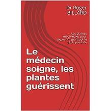 Le médecin soigne, les plantes guérissent: Les plantes médicinales pour soigner l'hypertrophie de la prostate (La santé par les plantes) (French Edition)