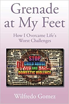 Grenade at My Feet: How I Overcame Life's Worst Challenges