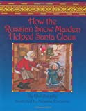 How the Russian Snow Maiden Helped Santa Claus, Gail Buyske, 0972502742