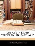 Life of Sir David Wedderburn, Bart , M P, David Wedderburn, 114386252X