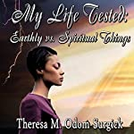 My Life Tested: Earthly vs. Spiritual Things | Theresa Odom-Surgick