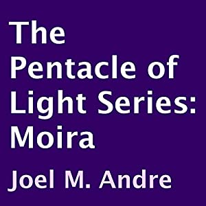 The Pentacle of Light Series, Book 1: Moira Audiobook