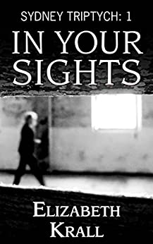 In Your Sights (Sydney Triptych Book 1) by [Krall, Elizabeth]