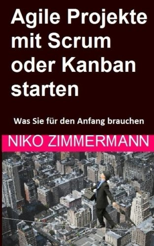 Download Agile Projekte mit Scrum oder Kanban starten: Was Sie für den Anfang brauchen (German Edition) PDF ePub fb2 ebook