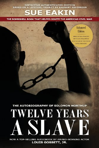 Twelve Years a Slave - Enhanced Edition by Dr. Sue Eakin Based on a Lifetime Project. New Info, Images, Maps