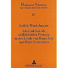 Abstraktion als stilbildendes Prinzip in der Lyrik von Hans Arp und Kurt Schwitters