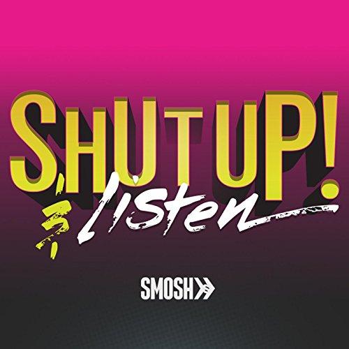 Shut Up! and Listen [Explicit]