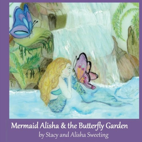 Mermaid Alisha and the Butterfly Garden (The Adventures of Mermaid Alisha) (Volume 2)