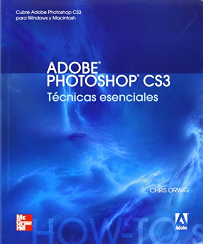 Adobe Photoshop Cs3 Tecnicas Esenciales (Spanish Edition) [Chris Orwig] (Tapa Blanda)