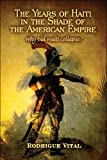 The Years of Haiti in the Shade of the American Empire, Rodrigue Vital, 1607032627