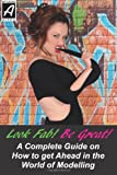 Look Fab! Be Great! a Complete Guide on How to Get Ahead in the World of Modelling, Andrew Hurst, 1494878097