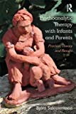 Psychoanalytic Therapy with Infants and Parents, Björn Salomonsson, 0415718570