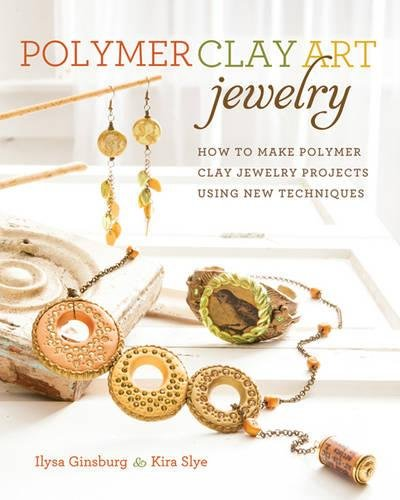 Polymer Clay Art Jewelry Techniques
