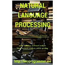 Natural Language Processing in Python: Master Data Science and Machine Learning for spam detection, sentiment analysis, latent semantic analysis, and article spinning (Machine Learning in Python)