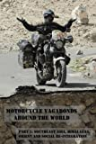 Motorcycle Vagabonds - Around the World, Part 2: Southeast Asia, Himalayas, Orient and Social Re-Integration (Volume 2)