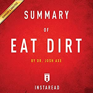 Summary of Eat Dirt: Dr. Josh Axe   Includes Analysis Audiobook