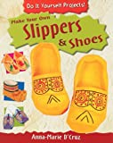 Make Your Own Shoes and Slippers, Anna-Marie D'Cruz, 1435829212