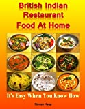 img - for British Indian Restaurant Food At Home: It's Easy When You Know How book / textbook / text book